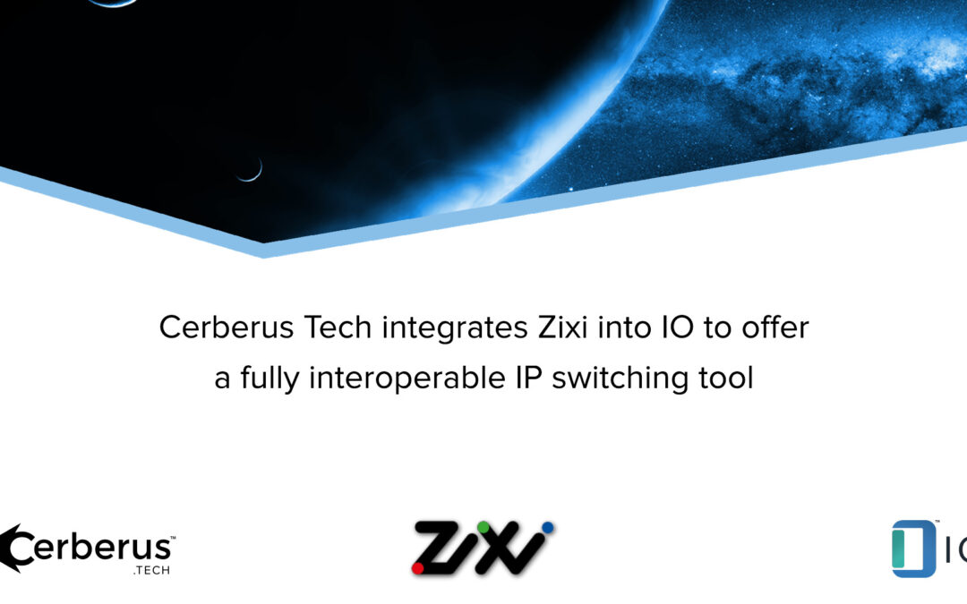 Press Release: Cerberus integrates Zixi to offer a fully interoperable IP switching tool